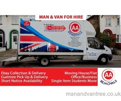 AA REMOVALS MAN AND VAN HIRE Short Notice   Moving House/Flat/Office/Business