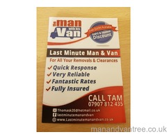 Last Minute Man And Van fully insured and great rates fantastic company why not give us a try today.